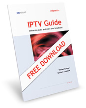 IPTV Guide: Delivering audio and video over broadband